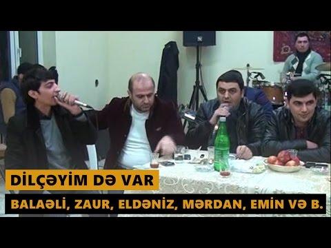 DİLÇƏYİM DƏ VAR (Balaeli, Zaur, Eldeniz, Merdan, Emin, Mubariz ve b.) Meyxana 2017