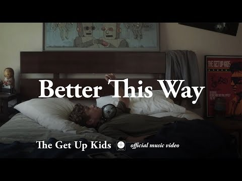The Get Up Kids - Better This Way [OFFICIAL MUSIC VIDEO]