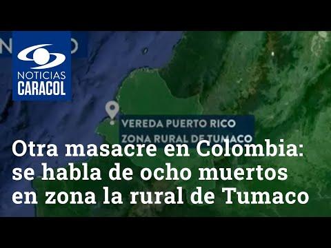 Otra masacre enluta a Colombia: se habla de ocho muertos en zona la rural de Tumaco