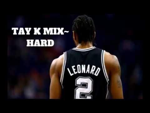 Kawhi Leonard Mix~ Tay K HARD