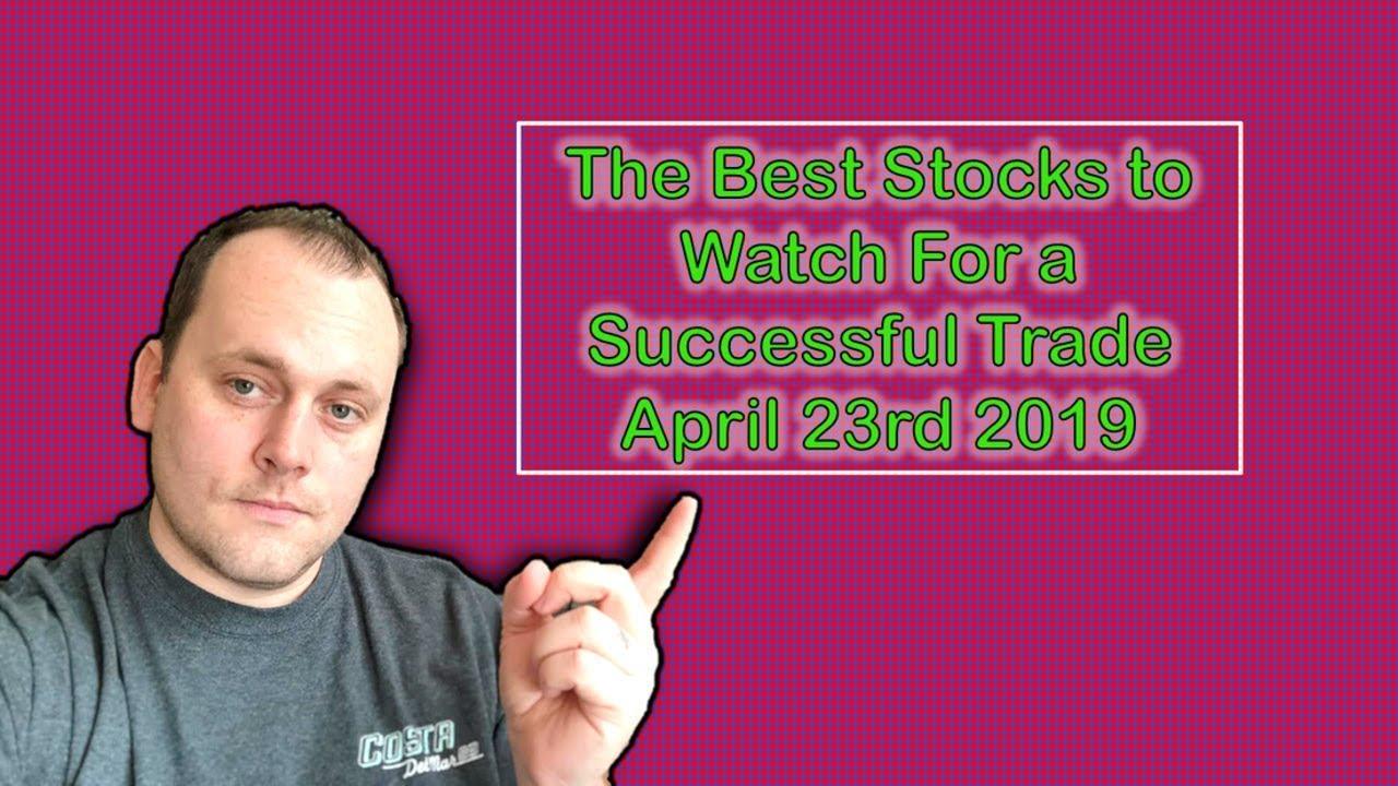 Best Stocks To Watch 2019 📊 The Best Stocks to Watch For a Successful Trade April 23rd 2019