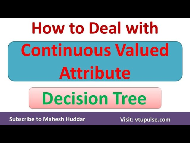 How to handle Continuous Valued Attributes in Decision Tree | Machine Learning by Mahesh Huddar