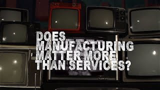 Does Manufacturing Matter More Than Services?