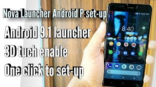 Nova launcher Setup Android 9.0 P One click to complete your set-up 3D tuch enable and more in Hindi