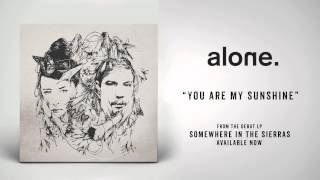 "alone. ""You are My Sunshine"" (Minor Key Version)"