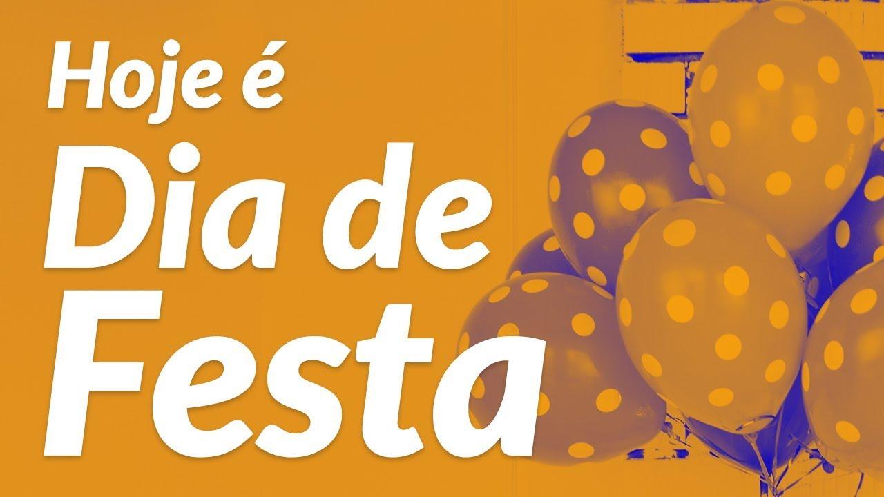 Hoje é Dia De Festa Amiga: Hoje é Dia De Festa! (Mensagem De Aniversário)