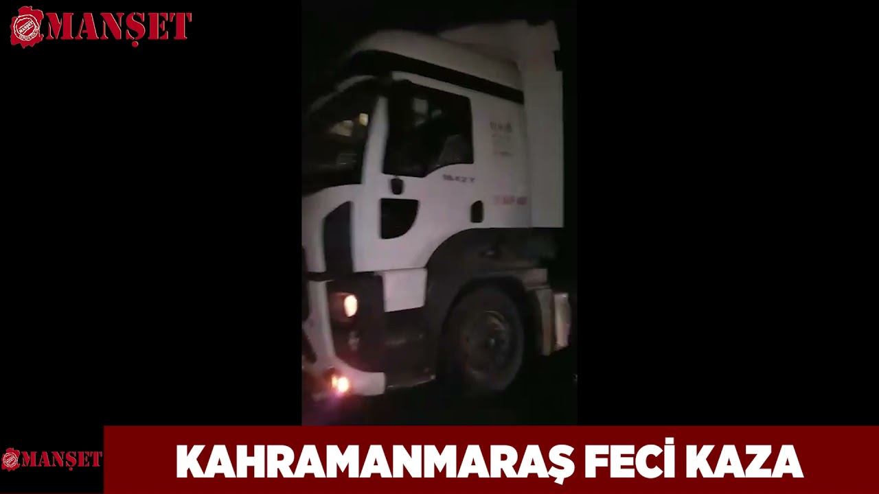KAHRAMANMARAŞ FECİ KAZA
