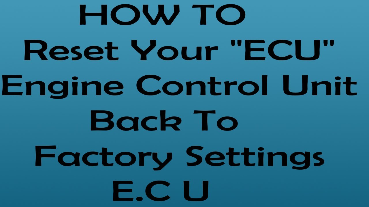 HOW TO Reset quot ECU quot Engine Control Unit To Factory Settings