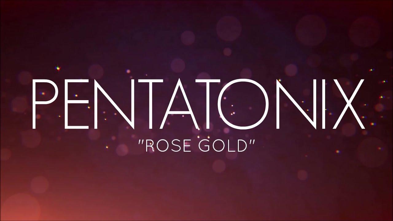 pentatonix rose gold lyrics youtube. Black Bedroom Furniture Sets. Home Design Ideas