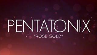 PENTATONIX - ROSE GOLD (LYRICS)