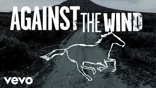 Bob Seger & The Silver Bullet Band - Against The Wind (Lyric Video)