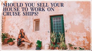 Should You Sell Your House, Furniture & Car To Work On Cruise Ships?