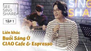 [SEE SING & SHARE - Tập 1]Liên Khúc Buổi Sáng Ở CIAO Cafe & EsPresso - Hà Anh Tuấn