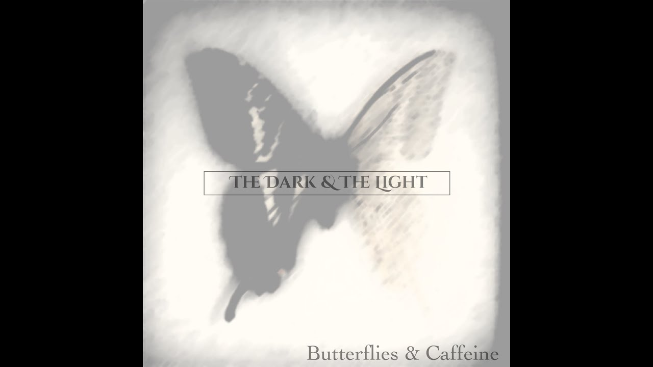 The Dark & the Light - Butterflies & Caffeine Lyric Video