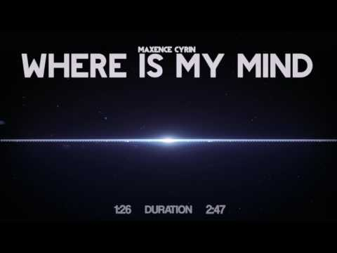 Maxence Cyrin - Where Is My Mind