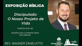 Discipulado - O Nosso Projeto de Vida - Marcos 8.34-38 -Rev. Wagner Zanelatto