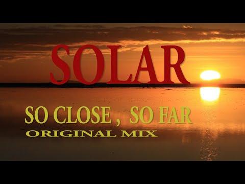 SOLAR - SO CLOSE , SO FAR (ORIGINAL MIX)