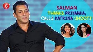 Salman Khan Thanks Priyanka Chopra & Calls Katrina Kaif 'Jhooti'