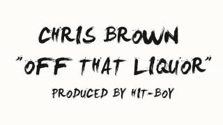 Watch Chris Brown Off That Liquor video