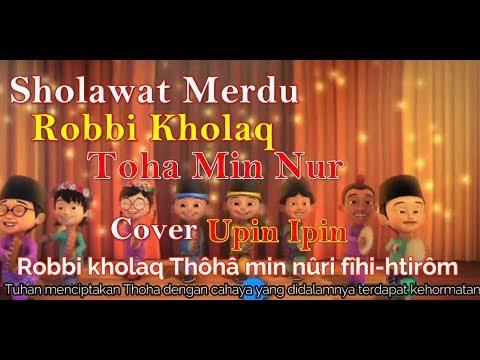Robbi Kholaq Toha Min Nur Cover Upin Ipin Lirik | Sholawat Robbi Kholaq Toha Min Nur Nissa Sabayan