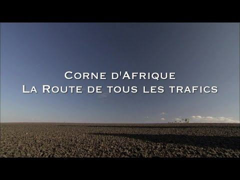 Corne d'Afrique la route de tous les trafics - Les routes mythiques (Documentaire)