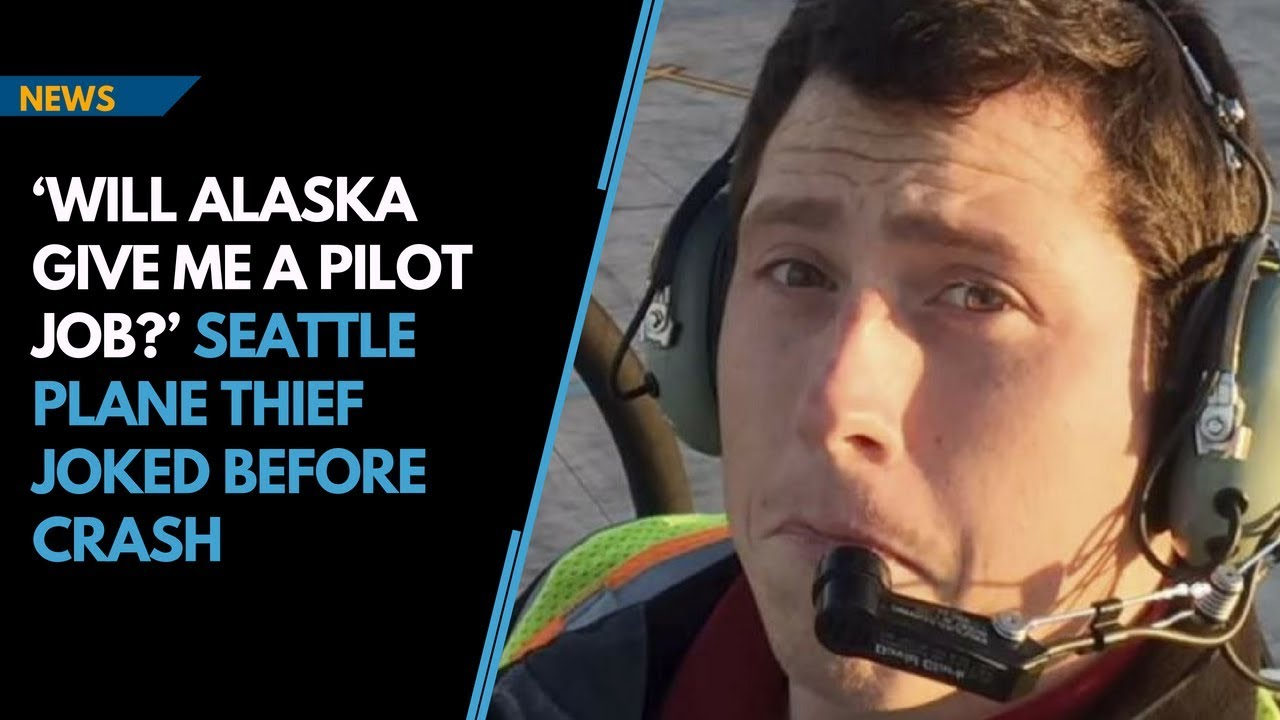 'Will Alaska give me a pilot job?' Seattle plane thief joked before crash