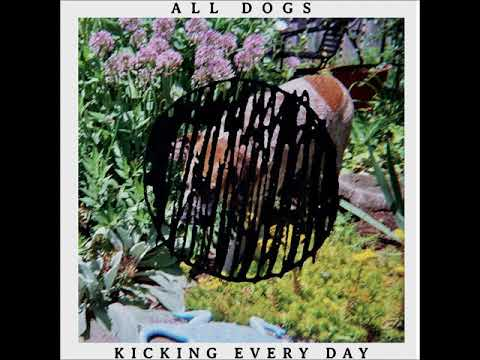 all dogs - Kicking Everyday (Full Album)