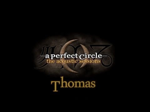 A Perfect Circle ~ Thomas (Acoustic With Lyrics)