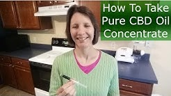 How To Take Pure CBD Oil (Hemp Extract)