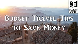 The Best Budget Travel Tips That Will Save You Real Money