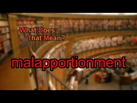 What does malapportionment mean?
