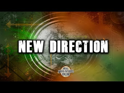 New Direction | Ghost Stories, Paranormal, Supernatural, Hauntings, Horror