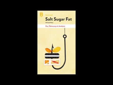 The Key Takeaways from Michael Moss's Salt Sugar Fat