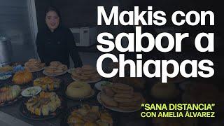 Makis con Sabor a Chiapas   «Sana Distancia» con Amelia Álvarez