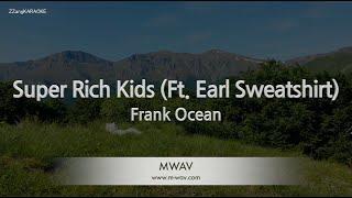 Frank Ocean-Super Rich Kids (Ft. Earl Sweatshirt) (Melody) [ZZang KARAOKE]