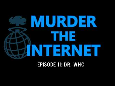 "Murder the Internet Ep011: ""Dr. Who"""
