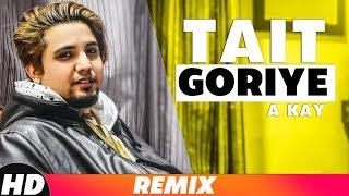 Tait Goriye (Lyrical Remix) | A-kay | Latest Punjabi Song 2018 | Speed Records