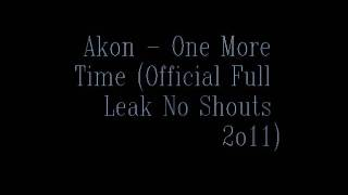 Akon - One More Time (Official Full Leak No Shouts 2o11)