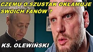 Czemu o.Szustak okłamuje swoich fanów? ks.Dariusz Olewiński