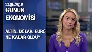 Altın dolar euro ne kadar oldu Günün Ekonomisi 13 09 2019 Cuma
