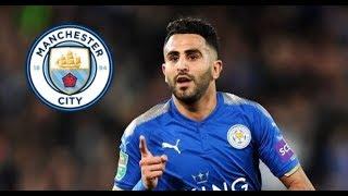 Man City Closing In On Riyad Mahrez | Man City Transfer Update #9