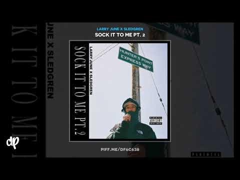 Larry June x Sledgren - FUCK WIT IT ft DOM KENNEDY [Sock It To Me Pt. 2]