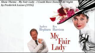 "Show Theme - My Fair Lady - ""I Could Have Danced All Night"" by Frederick Loewe (1956)"