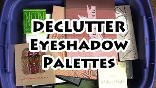 *Painful* DECLUTTER of Eyeshadow Palettes