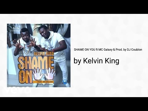 Kelvin King - SHAME ON YOU (Prod. by DJ Coublon) (AUDIO) ft. MC Galaxy