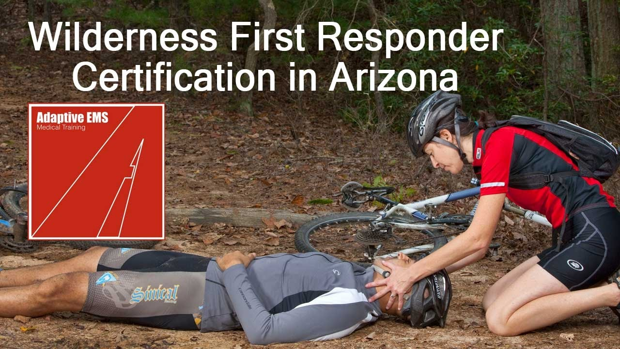 Wilderness First Responder Certification In Arizona Becoming A