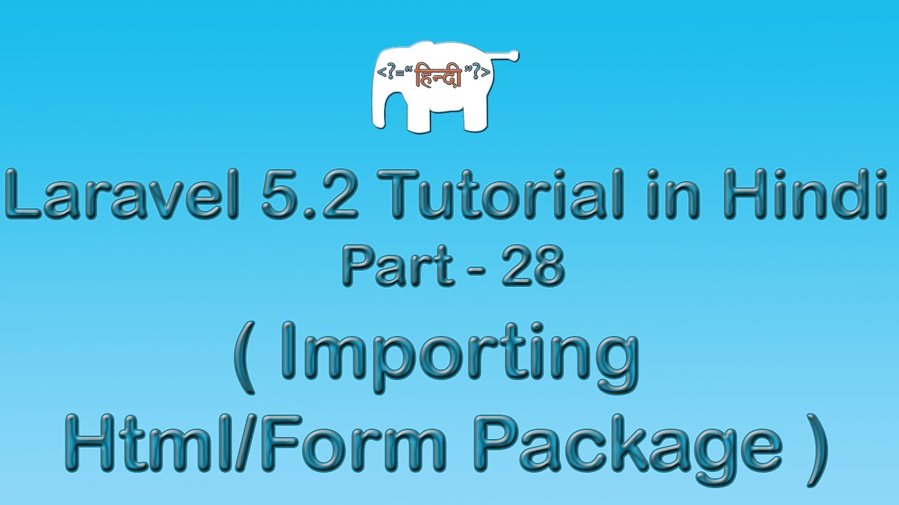 Laravel 5 Tutorial for Beginners in Hindi ( Importing Html/Form Package ) | Part-28