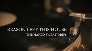The Naked Sweat Drips - Reason Left This House (Official Listening Video)