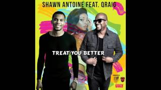 Treat You Better - SHAWN ANTOINE Feat. QRAIG VOICEMAIL