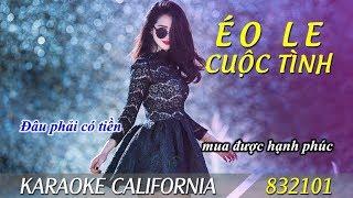 ÉO LE CUỘC TÌNH 🎤 Karaoke California 832101 (HD)
